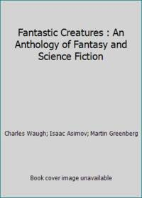image of Fantastic Creatures: An Anthology of Fantasy and Science Fiction