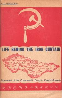 Life behind the Iron Curtain. Document of the Communistic Coup in Czechoslovakia