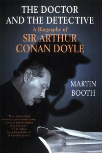 The Doctor and the Detective, A Biography of Sir Arthur Conan Doyle