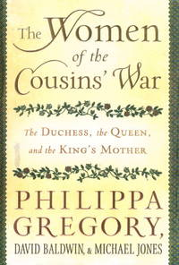 THE WOMEN OF THE COUSINS' WAR: The Duchess, the Queen, and the King's Mother.