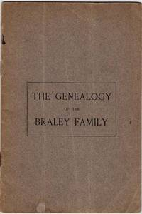 The Genealogy of the Braley Family.
