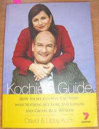 Kochie's Guide: How Smart Couples Can Start with Nothing But Love and Laughs and Create Real Wealth