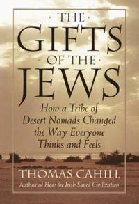 The Gifts of the Jews : How a Tribe of Desert Nomads Changed the Way Everyone Thinks and Feels by Thomas Cahill - Hardcover - 1998 - from ThriftBooks (SKU: G0385482485I4N10)