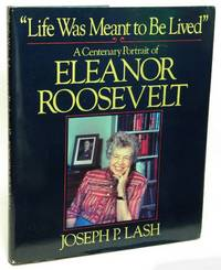 """""""Life Was Meant to Be Lived""""  A Centenary Portrait of Eleanor Roosevelt"""