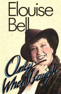 Only When I Laugh by Elouise Bell - Paperback - 1990 - from Elisabeth Oppelt and Biblio.com