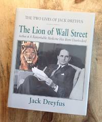 THE LION OF WALL STREET : The Two Lives of Jack Dreyfus
