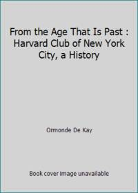 From the Age That Is Past : Harvard Club of New York City, a History