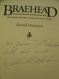 Braehead; Three Founding Families in Nineteenth Century Canada by  Sherrill MacLaren - Hardcover - Signed - 1986 - from Eastburn Books and Biblio.com