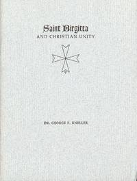 SAINT BIRGITTA AND CHRISTIAN UNITY by  George F KNELLER - Paperback - 1972 - from Antic Hay Books (SKU: 49773)