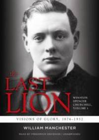 image of The Last Lion: Winston Spencer Churchill, VOLUME ONE: Visions of Glory, 1874-1932