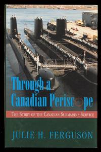 image of THROUGH A CANADIAN PERISCOPE:  THE STORY OF THE CANADIAN SUBMARINE SERVICE.