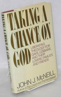 Taking a chance on God; liberating theology for gays, lesbians and their lovers, families, and friends