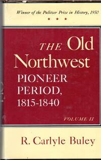 The Old Northwest: Pioneer Period, 1815-1840 (Volume II)) by  R. Carlyle Buley - Hardcover - 1978 - from Dorley House Books and Biblio.com