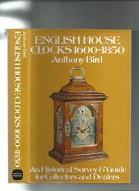 English House Clocks 1600-1850: An Historical Survey and Guide for Collectors and Dealers