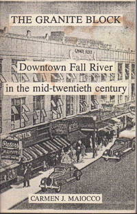 THE GRANITE BLOCK: Downtown Fall River in the Mid-twentieth Century.