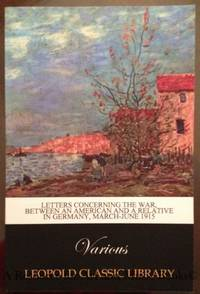 Letters concerning the war, between an American and a relative in Germany, March-June 1915 by  Various  - Paperback - 2015-07-04 2019-08-23 - from Resource for Art and Music Books (SKU: SKU1001309)