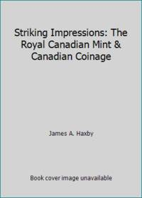 Striking Impressions: The Royal Canadian Mint & Canadian Coinage