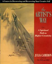 THE ARTIST'S WAY : A Spiritual Path to Higher Creativity