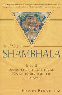 The Way to Shambhala : A Search for the Mythical Kingdom Beyond the Himalayas