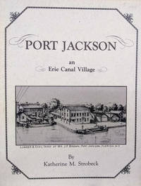 Port Jackson:  An Erie Canal Village by  Katherine M Strobeck - Paperback - Signed First Edition - 1989 - from Old Saratoga Books (SKU: 44925)