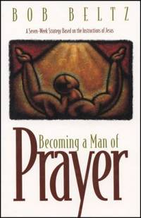 image of Becoming a Man of Prayer : A Seven-Week Strategy Based on the Instructions of Jesus