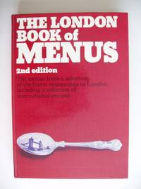 image of The London Book of Menus    -   The Menus from a Selection of the Finest Restaurants in London Including a Selection of International Recipes