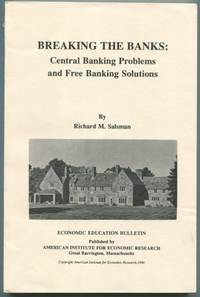 Breaking the Bank's: Central Banking Problems and Free Banking Solutions [Economic Education Bulletin Vol. XXX No. 6 June 1990] by  Richard M Salsman - Paperback - Edition Unstated - 1990 - from Dennis Holzman Antiques and Biblio.com