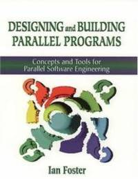 Designing and Building Parallel Programs: Concepts and Tools for Parallel Software Engineering