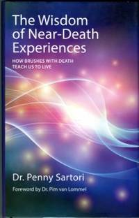 image of The Wisdom Of Near-Death Experiences: How Brushes With Death Teach Us To Live