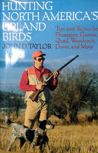 image of Hunting North America's Upland Birds:  Tips and Tactics for Pheasants,  Grouse, Quail, Woodcock, Doves, and More
