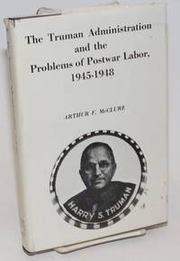 The Truman administration and the problems of postwar labor, 1945-48