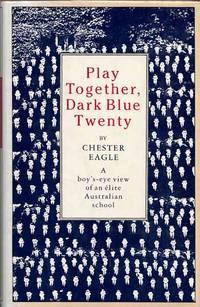 Play Together, Dark Blue Twenty: A boy's-eye view of an elite Australian school