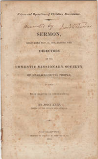Nature and Operations of Christian Benevolence. Sermon Delivered Oct. 21, 1818 Before the Directors of the Domestic Missionary Society of Massachusetts Proper, at their First Meeting in North Hampton