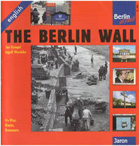 The Berlin Wall: Its Rise, Route, Remnants