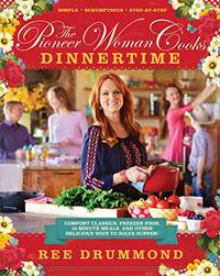 The Pioneer Woman Cooks: Dinnertime: Comfort Classics, Freezer Food, 16-Minute Meals, and Other...