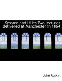 image of Sesame and Lilies Two lectures delivered at Manchester in 1864