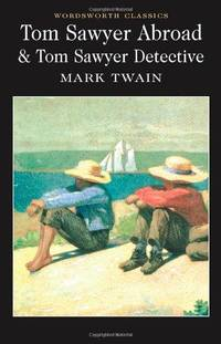 Tom Sawyer Abroad & Tom Sawyer Detective (Wordsworth Classics) by Mark Twain - Paperback - 2009 - from Fleur Fine Books and Biblio.com