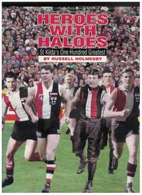 HEROES WITH HALOES St Kilda's One Hundred Greatest