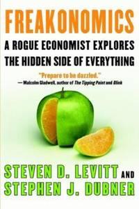 Freakonomics : A Rogue Economist Explores the Hidden Side of Everything