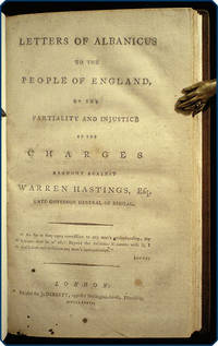 Letters of Albanicus to the people of England, on the partiality and injustice of the charges brought against Warren Hastings, Esq., late Governor General of Bengal.