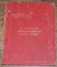 History of the 1st Battalion Princess Louise's Argyll and Sutherland Highlanders, Compiled from the Regimental Records and Other Authorities