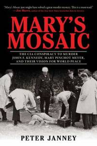Mary's Mosaic : The CIA Conspiracy to Murder John F. Kennedy, Mary Pinchot Meyer, and Their...
