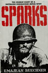 Sparks; The Combat Diary of A Battalion Commander (Rifle), WWII, 157th Infantry Regiment, 45th Division, 1947-1945