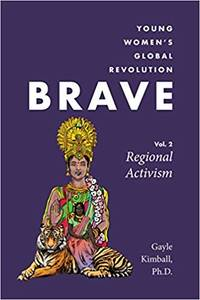 Brave: Young Women's Global Revolution, Volume 2: Regional Activism by  PhD Gayle Kimball - Paperback - First - 2017 - from Earth=Haven (SKU: 111)