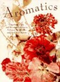 AROMATICS: POTPOURRIS, OILS, AND SCENTED DELIGHTS TO ENHANCE YOUR HOME AND HEAL YOUR SPIRIT S.
