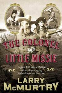 image of The Colonel and Little Missie : Buffalo Bill, Annie Oakley, and the Beginnings of Superstardom in America