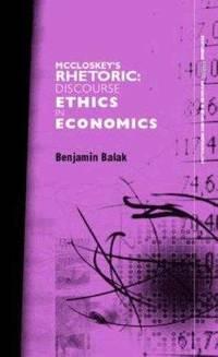 McCloskey's Rhetoric: Discourse Ethics in Economics (Routledge INEM Advances