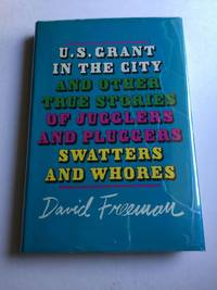 U.S. Grant In The City And Other True Stories Of Jugglers and Pluggers Swatters And Whores