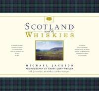 Scotland and Its Whiskies : The Great Whiskies  the Distilleries and Their Landscapes