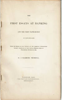 THE FIRST ESSAYS AT BANKING AND THE  FIRST PAPER-MONEY IN NEW-ENGLAND. From the Report of the Council of the American Antiquarian Society, Presented at the Annual Meeting Held in Worcester, October 21, 1884.